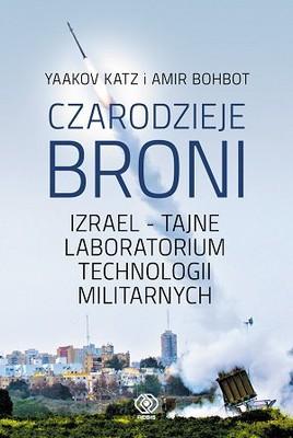 Yaakov Katz, Amir Bohbot - Czarodzieje broni. Izrael - tajne loboratorium technologii militarnych