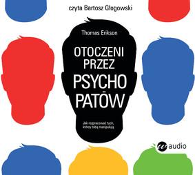 Erik Erikson - Otoczeni przez psychopatów. Jak rozpracować tych, którzy tobą manipulują / Erik Erikson - Omgiven Av Psykopater