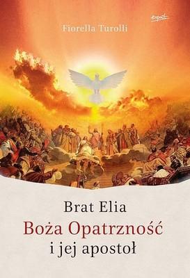 Fiorella Turolli - Brat Elia. Boża Opatrzność i jej apostoł