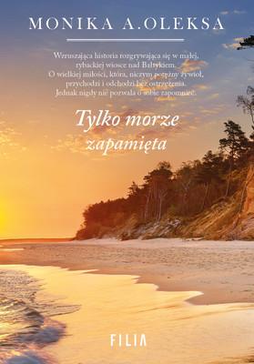 Monika A. Oleksa - Tylko morze zapamięta