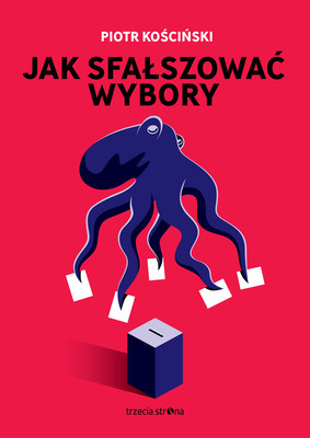 Piotr Kościński - Jak sfałszować wybory