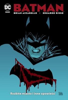 Brian Azzarello - Batman. Rozbite miasto i inne opowieści