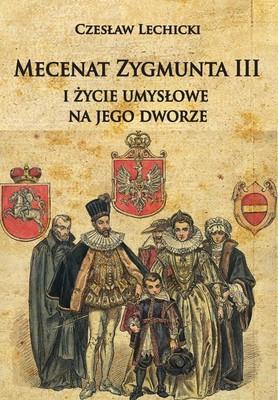 Czesław Lechicki - Mecenat Zygmunta III i życie umysłowe na jego dworze