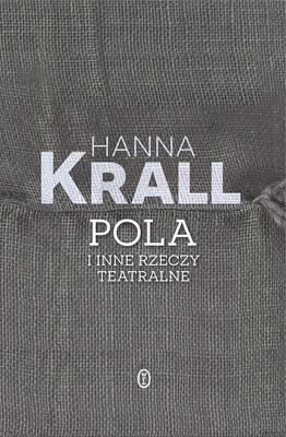 Hanna Krall - Pola. I inne rzeczy teatralne