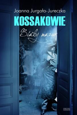 Joanna Jurgała-Jureczka - Kossakowie. Biały mazur