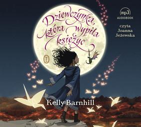 Kelly Barnhill - Dziewczynka, która wypiła księżyc