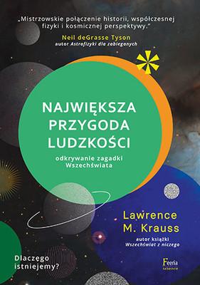Lawrence M. Krauss - Największa przygoda ludzkości. Odkrywanie zagadki Wszechświata / Lawrence M. Krauss - The Greatest Story Ever Told...So Far