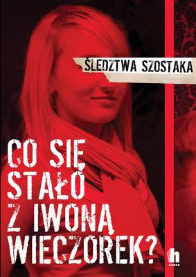 Janusz Szostak - Śledztwa Szostaka. Co się stało z Iwoną Wieczorek?