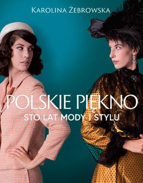 Karolina Nolbrzak - Polskie piękno. Sto lat mody i stylu