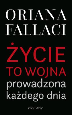 Oriana Fallaci - Życie to wojna prowadzona każdego dnia