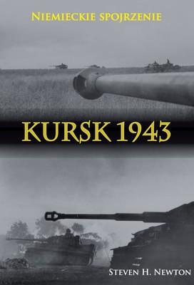 Steven H. Newton - Kursk 1943. Niemieckie spojrzenie