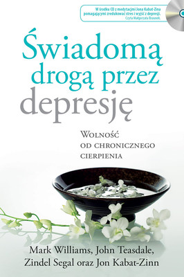 Świadomą drogą przez depresję. Wolność od chronicznego cierpienia / The Mindful Way Through Depression: Freeing Yourself From Chronic Unhappiness