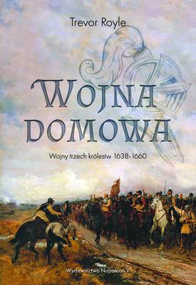 Trevor Royle - Wojna domowa. Wojny trzech królestw 1638-1660