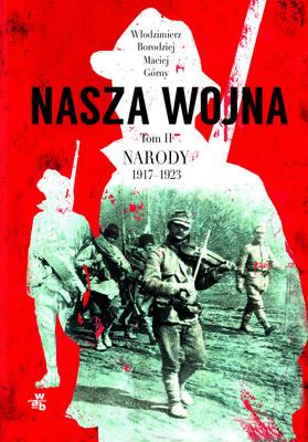 Włodzimierz Borodziej, Maciej Górny - Nasza wojna. Tom 2. Narody 1917-1923