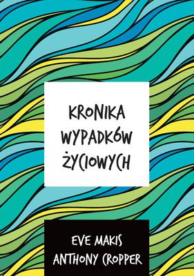 Eve Makis, Antony Cropper - Kronika wypadków życiowych