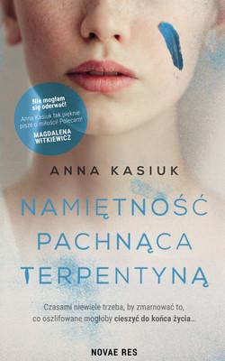 Anna Kasiuk - Namiętność pachnąca terpentyną