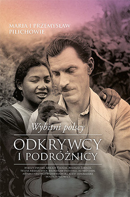Maria Pilich, Przemysław Pilich - Wybitni polscy odkrywcy i podróżnicy