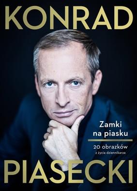 Konrad Piasecki - Zamki na piasku. 20 obrazków z życia dziennikarza