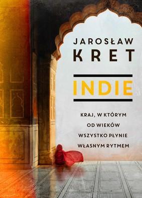 Jarosław Kret - Indie. Kraj, w którym od wieków wszystko płynie własnym rytmem