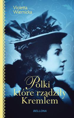 Violetta Wiernicka - Polki, które rządziły Kremlem