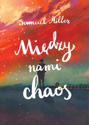 Samuel Miller - Między nami chaos / Samuel Miller - A Lite Too Bright