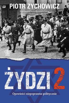 Piotr Zychowicz - Żydzi 2. Opowieści niepoprawne politycznie