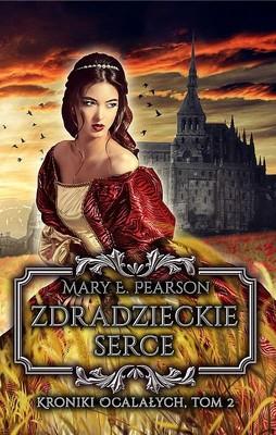Mary E. Pearson - Kroniki Ocalałych. Tom 2. Zdradzieckie serce