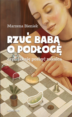 Marzena Bieniek - Rzuć babą o podłogę, czyli jak się pozbyć zakalca