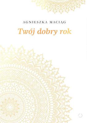 Agnieszka Maciąg - Twój dobry rok