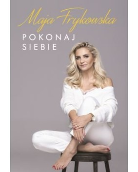 Maja Frykowska - Pokonaj siebie