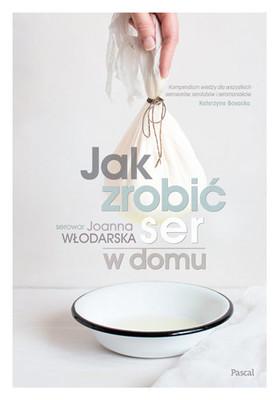 Joanna Włodarska - Jak zrobić ser w domu