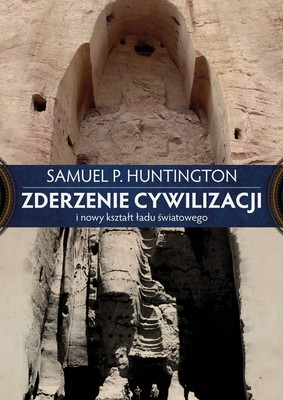 Samuel P. Huntington - Zderzenie cywilizacji i nowy kształt ładu światowego