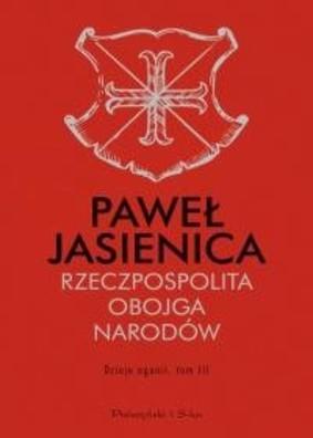 Paweł Jasienica - Rzeczpospolita Obojga Narodów. Dzieje agonii. Tom 3