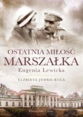 Elżbieta Jodko-Kula - Ostatnia miłość Marszałka. Eugenia Lewicka