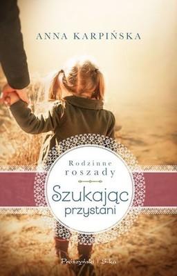 Anna Karpińska - Szukając przystani. Rodzinne roszady. Tom 1