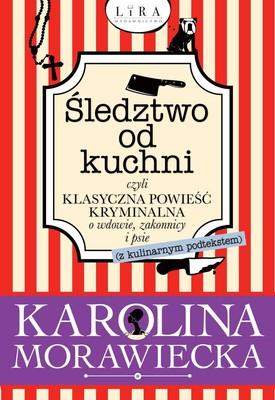 Karolina Morawiecka - Śledztwo od kuchni, czyli klasyczna powieść kryminalna o wdowie, zakonnicy i psie (z kulinarnym podtekstem)