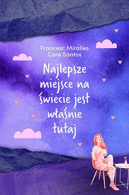 Francesc Miralles, Care Santos - Najlepsze miejsce na świecie jest właśnie tutaj / Francesc Miralles, Care Santos - El Mejor Lugar Del Mundo Es Aqui Mismo