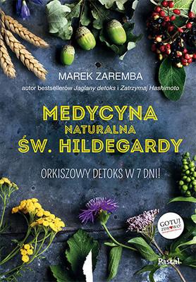 Marek Zaremba - Medycyna naturalna Św. Hildegardy. Orkiszowy detoks w 7 dni
