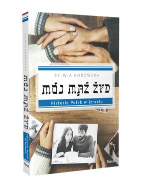 Sylwia Borowska - Mój mąż Żyd. Historie Polek w Izraelu