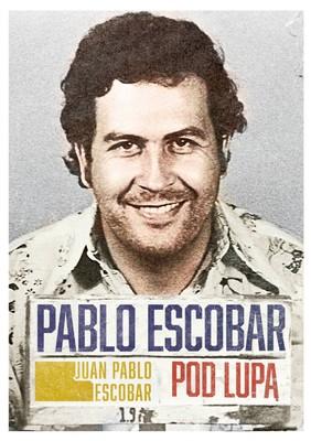 Juan Pablo Escobar - Pablo Escobar pod lupą