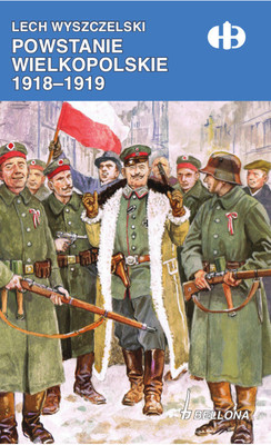 Lech Wyszczelski - Powstanie Wielkopolskie 1918-1919