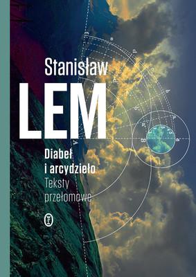 Stanisław Lem - Diabeł i arcydzieło. Teksty przełomowe