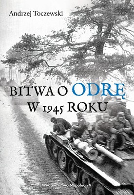 Andrzej Toczewski - Bitwa o Odrę w 1945 roku