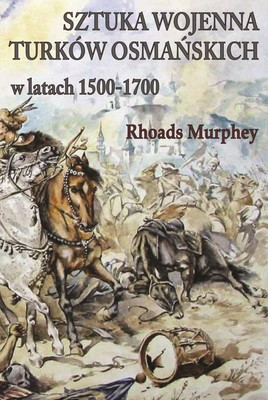 Rhoads Murphey - Sztuka wojenna Turków osmańskich w latach 1500-1700