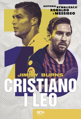 Jimmy Burns - Cristiano i Leo. Historia rywalizacji Ronaldo i Messiego / Jimmy Burns - Cristiano & Leo. The Race To Become The Greatest Football Player Of All Time