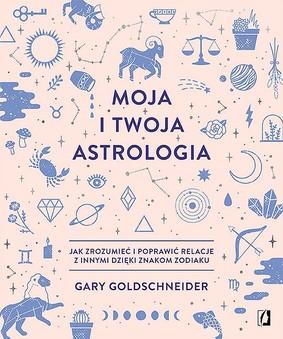 Gary Goldschneider - Moja i twoja astrologia