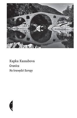 Kapka Kassabova - Granica. Na krawędzi Europy