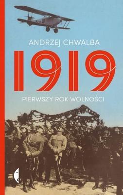 Andrzej Chwalba - 1919. Pierwszy rok wolności