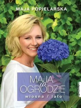 Maja Popielarska - Maja w ogrodzie. Wiosna/lato