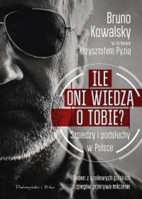 Bruno Kowalsky, Krzysztof Pyzia - Ile oni wiedzą o Tobie? Szpiedzy i podsłuchy w Polsce